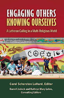 Engaging Others, Knowing Ourselves:                       A Lutheran Calling in a Multi-Religious World